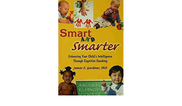 Smart and Smarter: Enhancing Your Childs Intelligence Through Cognitive Coaching