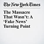 The Massacre That Wasn't: A 'Fake News' Turning Point | Jim Rutenberg