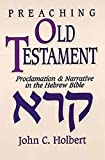 Preaching Old Testament: Proclamation & Narrative in the Hebrew Bible: Proclamation and Narrative in the Hebrew Bible