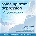 Come Up from Depression: Lift Your Spirits Audiobook by Lynda Hudson Narrated by Lynda Hudson