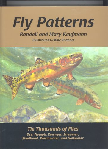 Fly Patterns: Tie Thousands of Flies; Dry, Nymph, Emerger, Streamer, Steelhead - Saltwater and Warmwater