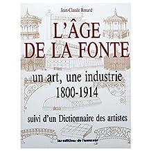 L'âge de la fonte : un art, une industrie, 1800-1914 ; suivi d'un dictionnaire des artistes