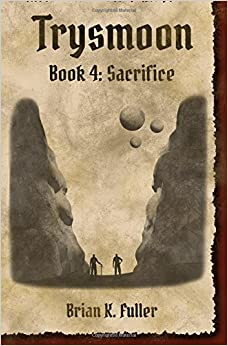 Trysmoon Book 4: Sacrifice: Volume 4 (The Trysmoon Saga)