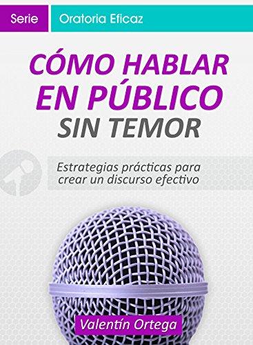 Cómo Hablar En Público Sin Temor: Estrategias Prácticas Para Crear Un Discurso Claro Y Efectivo