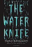 The Water Knife: A novel by Paolo Bacigalupi (2015-05-26)