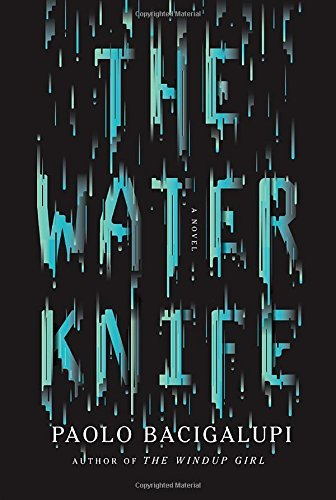 The Water Knife: A novel by Paolo Bacigalupi (2015-05-26)