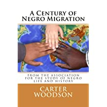 A Century of Negro Migration: from the Association for the Study of Negro Life and Historyfrom the Association for the Study of Negro Life and History