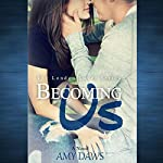 Becoming Us - College Love Never Hurt So Good: London Lovers Series, Book 1 | Amy Daws