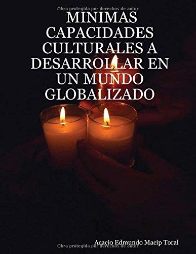 MINIMAS CAPACIDADES CULTURALES A DESARROLLAR EN UN MUNDO GLOBALIZADO  [Macip Toral, Acacio Edmundo] (Tapa Blanda)