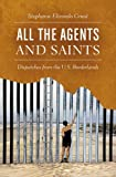 "Stephanie Elizondo Griest, ""All the Agents and Saints: Dispatches from the U.S. Borderlands"" (UNC Press, 2017)"