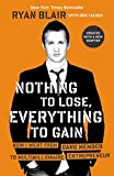 Nothing to Lose, Everything to Gain: How I Went from Gang Member to Multimillionaire Entrepreneur by Blair, Ryan (2013…