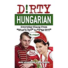 "Dirty Hungarian: Everyday Slang from ""What's Up?"" to ""F*%# Off!"""