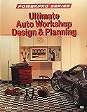 Ultimate Auto Workshop Design and Planning (Motorbooks Workshop)
