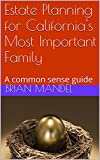 Estate Planning for California's Most Important Family: A common sense guide