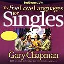 The Five Love Languages for Singles Hörbuch von Gary Chapman Gesprochen von: Gary Chapman