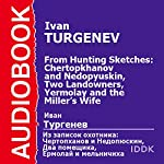 From Hunting Sketches: Chertopkhanov and Nedopyuskin, Two Landowners, and Yermolay and the Miller's Wife [Russian Edition] | Ivan Turgenev