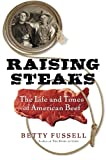 Raising Steaks, Betty Fussell, 0151012024