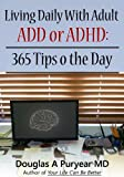your life can be better - Living Daily With Adult ADD or ADHD: 365 Tips o the Day
