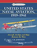 United States Naval Aviation, 1919-1941, E. R. Johnson, 0786445505