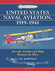 United States Naval Aviation, 19191941: Aircraft, Airships and Ships Between the Wars