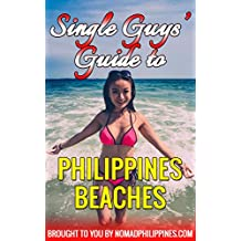 Single Guy's Guide To Philippines Beaches: Whether you want to party or relax on the beach this book has you covered.