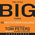 The Little Big Things: 163 Ways to Pursue EXCELLENCE Audiobook by Tom Peters Narrated by Tom Peters
