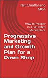 Progressive Marketing and Growth Plan for a Pawn Shop: How to Prosper in a Saturated Marketplace