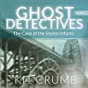 The Case of the Stolen Infants: Ghost Detectives, Book 1 Audiobook by Kit Crumb Narrated by Joe Hempel