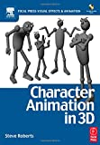 Character Animation in 3D: Use traditional drawing techniques to produce stunning CGI animation (Focal Press Visual Effects and Animation)