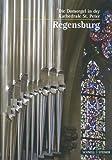 Regensburg : Die Domorgel in der Kathedrale St. Peter, Horoba, Hagen and Vogel, Michael, 3795468868