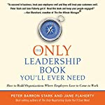 The Only Leadership Book You'll Ever Need: How to Build Organizations Where Employees Love to Come to Work | Peter Barron Stark,Jane Flaherty