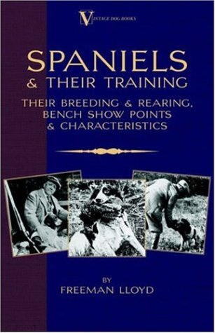 Spaniels and Their Training - Their Breeding and Rearing, Bench Show Points and Characteristics (a Vintage Dog Books Breed Classic) pdf epub