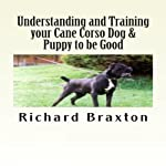 Understanding and Training your Cane Corso Dog & Puppy to be Good | Richard Braxton