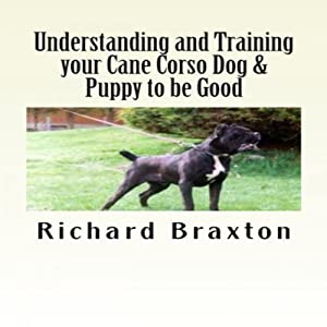 Understanding and Training your Cane Corso Dog & Puppy to be Good Audiobook