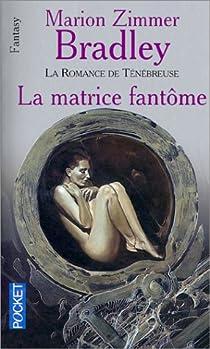La Romance de Ténébreuse : La Matrice Fantôme par Bradley