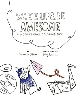 Coloring Pages Of Waking Up. Wake Up And Be Awesome  A Motivational Coloring Book You Are Volume 1 Susannah O Brien Betsy Petersen 9780692809488 Amazon com Books