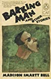 Barking Man and Other Stories, Madison Smartt Bell, 0140149031