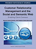 Customer Relationship Management and the Social and Semantic Web : Enabling Cliens Conexus, Ricardo Colomo-Palacios, 1613500440