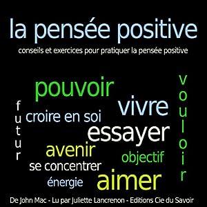 La pensée positive - conseils et exercices pour pratiquer la pensée positive | Livre audio