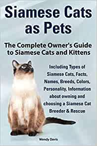 Siamese Cats As Pets Complete Owner S Guide To Siamese Cats And Kittens Including Types Of Siamese Cats Facts Names Breeds Colors Breeder Res Davis Wendy 9789810917074 Amazon Com Books