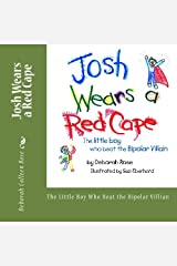 The Story - Josh Wears a Red Cape: The Little Boy Who Beat the Bipolar Villian Paperback