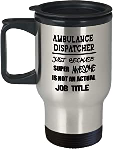 Funny Ambulance Dispatcher Insulated Travel Mug Christmas Gifts - Super Awesome Is Not A Job - Unique Birthday Gifts for Boss Men Women Tumbler