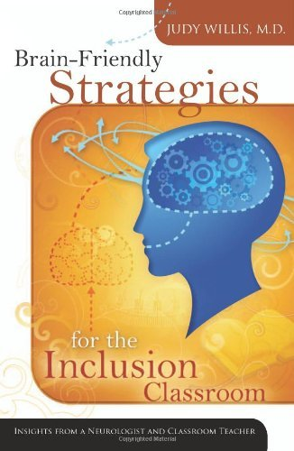 By Judy Willis - Brain-Friendly Strategies for the Inclusion Classroom: Insights from a Neurologist and Classroom Teacher (4.8.2007)