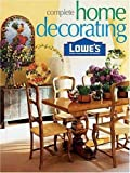 Lowe's Complete Home Decorating (Lowe's Home Improvement)