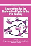Separations for the Nuclear Fuel Cycle in the 21st Century (ACS Symposium Series)