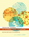 Kindle Store : Trading Zones and Interactional Expertise: Creating New Kinds of Collaboration (Inside Technology)