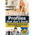LinkedIn: Profiles That Don't Suck! Learn the insider LinkedIn success tactics that will have recruiters calling you! (LinkedIn Success, job hunting online, ... career change, jobs search Book 1)