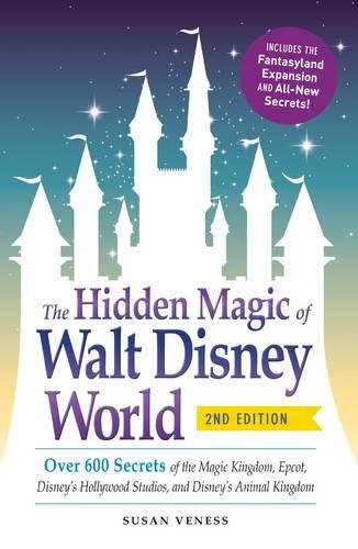 the-hidden-magic-of-walt-disney-world-over-600-secrets-of-the-magic-kingdom-epcot-disneys-hollywood-