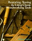 Restoring, Tuning, and Using Classic Woodworking Tools, Michael Dunbar, 080696670X