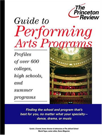 Guide to Performing Arts Programs: Profiles of Over 700 Colleges, High Schools, and Summer Programs (Princeton Review)